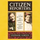 Citizen Reporters Lib/E: S.S. McClure, Ida Tarbell, and the Magazine That Rewrote America Cover Image