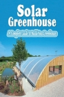 Solar Greenhouse: A Complete Guide to Build Your Greenhouse: Build Solar Greenhouse Cover Image