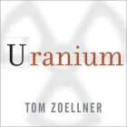 Uranium Lib/E: War, Energy, and the Rock That Shaped the World Cover Image