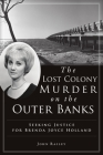 The Lost Colony Murder on the Outer Banks: Seeking Justice for Brenda Joyce Holland (True Crime) Cover Image