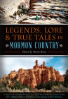 Legends, Lore & True Tales in Mormon Country (American Legends) Cover Image