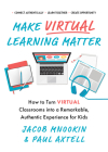 Make Virtual Learning Matter: How to Turn Virtual Classrooms Into a Remarkable, Authentic Experience for Kids Cover Image