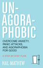 Un-Agoraphobic: Overcome Anxiety, Panic Attacks, and Agoraphobia for Good: A StepbyStep Plan Cover Image