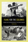 Films for the Colonies: Cinema and the Preservation of the British Empire Cover Image