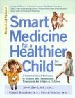 Smart Medicine for a Healthier Child: The Practical A-to-Z Reference to Natural and Conventional Treatments for Infants & Children, Second Edition Cover Image