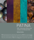 Patina: 300+ Coloration Effects for Jewelers & Metalsmiths Cover Image