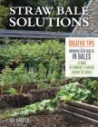 Straw Bale Solutions: Creative Tips for Growing Vegetables in Bales at Home, in Community Gardens, and around the World Cover Image