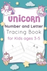 Unicorn Number and Letter Tracing Book for Kids Ages 3-5: Unicorn learn to read letters and numbers activity and tracing book - unicorn number tracing Cover Image