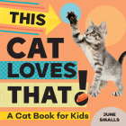 This Cat Loves That!: A Cat Book for Kids Cover Image