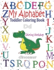 My Alphabet Toddler Coloring Book: Letters Coloring Book for Toddlers: Fun Coloring Books for Toddlers & Kids Ages 2, 3, 4 & 5; 26 Alphabet Coloring B Cover Image