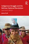 Indigenous Struggle and the Bolivian National Revolution: Land and Liberty! Cover Image