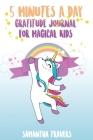 5 Minutes a Day - Gratitude Journal for Magical Kids: ( Versione Italiana) Un Diario Per Bambini Che Promuove La Gratitudine, La Consapevolezza E La F Cover Image