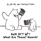 Nanuq and Nuka: What Are These? Kamiik!: Bilingual Inuktitut and English Edition Cover Image
