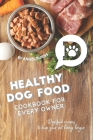 Healthy Dog Food Cookbook for Every Owner: Dog Food Recipes to Keep Your Pet Living Longer Cover Image