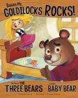 Believe Me, Goldilocks Rocks!: The Story of the Three Bears as Told by Baby Bear (Other Side of the Story) Cover Image