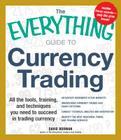 The Everything Guide to Currency Trading: All the tools, training, and techniques you need to succeed in trading currency (Everything®) Cover Image
