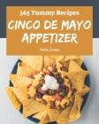 365 Yummy Cinco de Mayo Appetizer Recipes: Yummy Cinco de Mayo Appetizer Cookbook - The Magic to Create Incredible Flavor! Cover Image