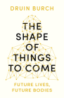 The Shape of Things to Come: Future Lives, Future Bodies Cover Image