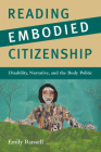 Reading Embodied Citizenship: Disability, Narrative, and the Body Politic (The American Literatures Initiative) Cover Image
