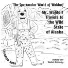 The Spectacular World of Waldorf: Mr. Waldorf Travels to Alaska: Coloring book Cover Image