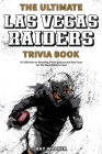 The Ultimate Las Vegas Raiders Trivia Book: A Collection of Amazing Trivia Quizzes and Fun Facts for Die-Hard Raiders Fans! Cover Image