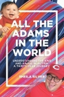 All the Adams in the World: Understanding the Awe and Awful in Autism A Thirty-Year Journey Cover Image
