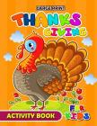 Large Print Thanksgiving Activity Book for Kids: Activity book for boy, girls, kids Ages 2-4,3-5,4-8 Game Mazes, Coloring, Crosswords, Dot to Dot, Mat Cover Image