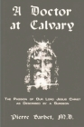 A Doctor at Calvary - The Passion of Our Lord Jesus Christ as Described by a Surgeon Cover Image