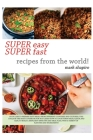 Super Easy Super Fast Recipes from the World: If You Like to Prepare Tasty Meals from Different Countries and Coultures, This Could Be the Right Cookb Cover Image