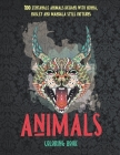 Animals - Coloring Book - 100 Zentangle Animals Designs with Henna, Paisley and Mandala Style Patterns Cover Image