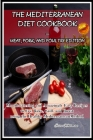 The Mediterranean Diet Cookbook - Meat, Pork, and Poultry Edition: Mouthwatering and Amazingly Easy Recipes to Fry, Bake, Grill, and Roast using the H Cover Image