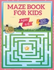 Mazes Book For Kids Ages 6-8: 100 Mazes Activity Book Ages 6 to 8, 1st Grade, 2nd Grade, Workbook for Games, Puzzles, and Problem-Solving for Kids Cover Image