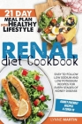 Renal Diet Cookbook: Easy-To-Follow Low Sodium And Low Potassium Recipes For Every Stages Of Kidney Disease Cover Image
