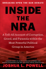 Inside the NRA: A Tell-All Account of Corruption, Greed, and Paranoia within the Most Powerful Political Group in America Cover Image