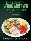 The Essential Vegan Airfryer Cookbook 2021: Easy, Foolproof Recipes for Your Air Fryer Cover Image