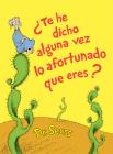 ¿Te he dicho alguna vez lo afortunado que eres? (Did I Ever Tell You How Lucky You Are? Spanish Edition) (Classic Seuss) Cover Image