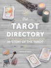 The Tarot Directory: Unlock the Meaning of the Cards, Spreads, and the Mystery of the Tarot (Spiritual Directories) Cover Image