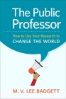The Public Professor: How to Use Your Research to Change the World Cover Image
