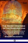 The Secret Doctrine of the Rosicrucians: The Flame of Life, Higher Planes of Consciousness, Metempsychosis and the Seven Cosmic Principles Cover Image