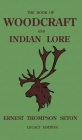 The Book Of Woodcraft And Indian Lore (Legacy Edition): A Classic Manual On Camping, Scouting, Outdoor Skills, Native American History, And Nature Fro Cover Image