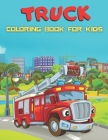 Truck Coloring Book For Kids: An Kids Coloring Book with Garbage Truck, Fire Trucks, Monster Truck, Garbage Trucks For Toddlers, Preschoolers, Ages Cover Image