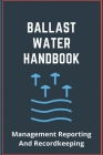 Ballast Water Handbook: Management Reporting And Recordkeeping: Ballast Water Invasive Species Cover Image
