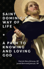 Saint Dominic's Way of Life: A Path to Knowing and Loving God Cover Image
