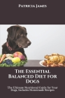 The Essential Balanced Diet for Dogs: The Ultimate Nutritional Guide for Your Dogs, Includes Homemade Recipes Cover Image
