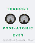 Through Post-Atomic Eyes (McGill-Queen's/Beaverbrook Canadian Foundation Studies in Art History #29) Cover Image