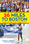 26 Miles to Boston: A Guide to the World's Most Famous Marathon, Revised Edition Cover Image