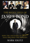 The Many Lives of James Bond: How the Creators of 007 Have Decoded the Superspy Cover Image
