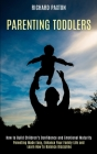 Parenting Toddlers: Parenting Made Easy, Enhance Your Family Life and Learn How to Balance Discipline (How to Build Children's Confidence Cover Image