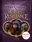Heroes of the Resistance: A Guide to the Characters of The Dark Crystal: Age of Resistance (Jim Henson's The Dark Crystal) Cover Image