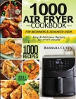 1000 Air Fryer Cookbook for Beginners and Advanced Users: Easy & Delicious Recipes for smart people Cover Image